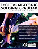 Exotic Pentatonic Soloing for Guitar: Exotic scales and guitar licks for the creative lead guitarist (Guitar Scales)
