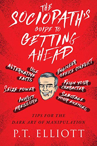 Compare Textbook Prices for The Sociopath's Guide to Getting Ahead: Tips for the Dark Art of Manipulation  ISBN 9781510725386 by Elliott, P. T.