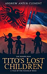Tito's Lost Children. The Kosovo War by Andrew Anzur Clement book cover