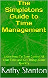 The Simpletons Guide to Time Management: Learn How To Take Control of Your Time and Get Things Done Quickly (English Edition)