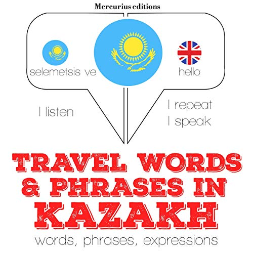 Travel words and phrases in Kazakh     I Listen. I Repeat. I Speak.              By:                                                                                                                                 J. M. Gardner                               Narrated by:                                                                                                                                 Katie,                                                                                        Alma                      Length: 1 hr and 10 mins     Not rated yet     Overall 0.0