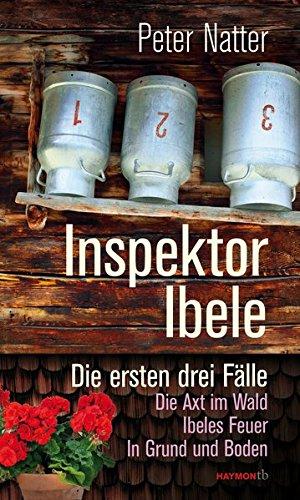 Inspektor Ibele: Die ersten drei Fälle. Die Axt im Wald - Ibeles Feuer - In Grund und Boden (HAYMON TASCHENBUCH)