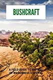 Bushcraft: A Field Guide To The Art Of Wilderness Survival: Wilderness Survival Meaning (English Edition)