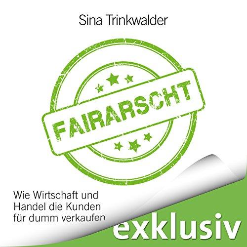 Fairarscht: Wie Wirtschaft und Handel die Kunden für dumm verkaufen