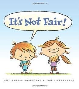 It's Not Fair! by [Amy Krouse Rosenthal, Tom Lichtenheld]