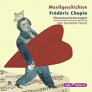 Frédéric Chopin - Herzenserinnerungen     Musikgeschichten              Autor:                                                                                                                                 Cornelia Ferstl                               Sprecher:                                                                                                                                 Georg Panczak,                                                                                        Marcus Calvin,                                                                                        Katja Amberger                      Spieldauer: 57 Min.     4 Bewertungen     Gesamt 4,8