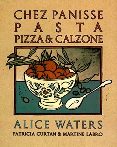 Chez Panisse Pasta, Pizza, & Calzone: A Cookbook (Chez Panisse Cookbook Library)