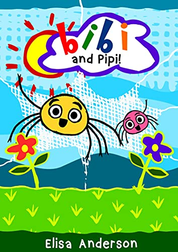 Bibi and Pipi – An Early Reader Story Book for Toddlers, Preschoolers and Kids in Kindergarten: An Easy to Read Aloud Tale for Children ages 1 to 5 (Little ... for Beginner Readers 2) (English Edition)