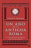 Un año en la antigua Roma: La vida cotidiana de los romanos a través de su calendario (Divulgación)