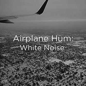 "!!!"" Airplane Hum: White Noise  ""!!!"