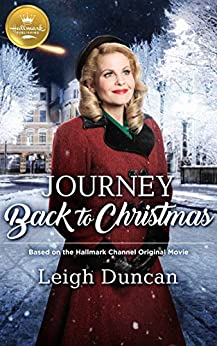 Journey Back to Christmas: Based on a Hallmark Channel original movie by [Leigh Duncan]