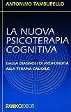 La nuova psicoterapia cognitiva. Dalla diagnosi di profondità alla terapia causale...