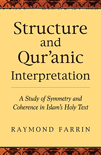 Structure and Qur'anic Interpretation: A Study of Symmetry and Coherence in Islam's Holy Text (Islamic Encounter Series) (English Edition)