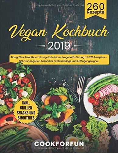 Vegan Kochbuch #2019: Das größte Rezeptbuch für vegetarische und vegane Ernährung mit 260 Rezepten + Nährwertangaben. Inkl. Grillen Snacks und ... für Berufstätige und Anfänger geeignet.