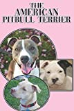 The American Pitbull Terrier: A Complete and Comprehensive Beginners Guide to: Buying, Owning, Health, Grooming, Training, Obedience, Understanding and Caring for Your American Pitbull Terrier