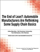 The End of Lean?: Automobile Manufacturers Are Rethinking Some Supply Chain Basics (Pearson Cases in Supply Chain Management and Analytics)