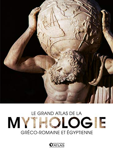 Le grand atlas de la mythologie: gréco-romaine et égyptienne