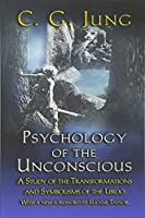 Psychology of the Unconscious: A Study of the Transformations and Symbolisms of the Libido (Collected Works of C.g. Jung - Supplements)
