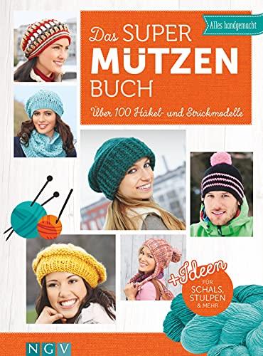 Das Super-Mützen-Buch: Über 100 Häkel- und Strickmodelle. + Ideen für Schals, Stulpen & mehr