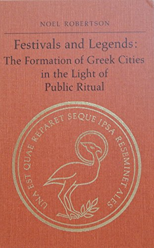 Festivals and Legends: The Formation of Greek Cities in the Light of Public Ritual (PHOENIX SUPPLEMENTARY VOLUME)