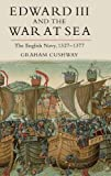 Edward III and the War at Sea: The English Navy, 1327-1377: 35 (Warfare in History, 35)