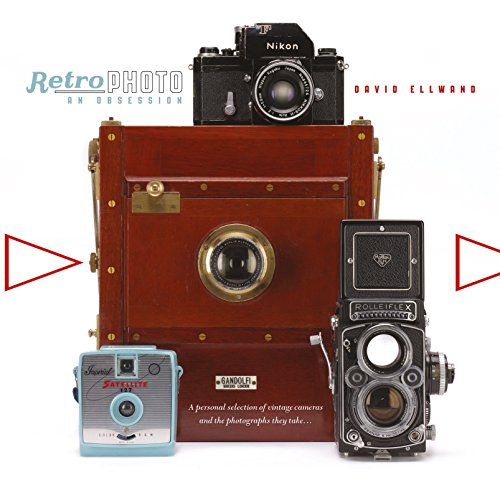 Retro Photo: An Obsession: A Personal Selection of Vintage Cameras and the...