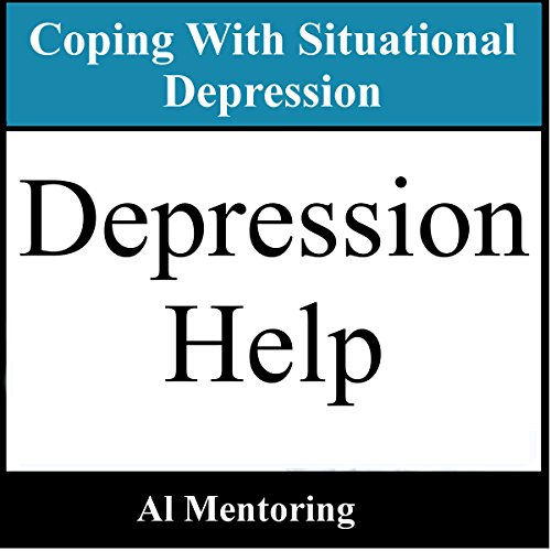 Depression Help: Coping with Situational Depression audiobook cover art