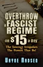 Overthrow a Fascist Regime on $15 a Day: The Internet Irregulars Vs. the Powers That Be!