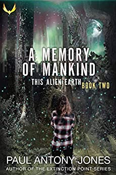 A Memory of Mankind: (This Alien Earth Book 2) by [Paul Antony Jones]