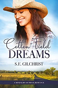 Cotton Field Dreams (A Mindalby Outback Romance, #1) by [S E Gilchrist]