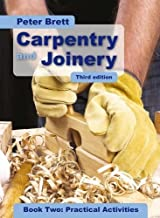Carpentry and Joinery Book Two: Practical Activities Third Edition by Peter Brett (2010-06-21)