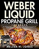 Weber Liquid Propane Grill Cookbook: The Ultimate Guide to Master Your Weber Grill with Flavorful Recipes and Step-by-Step Techniques for Beginners and Advanced Users