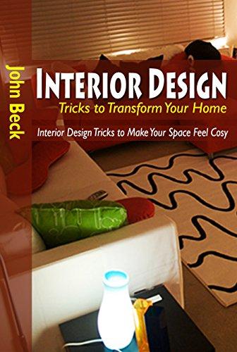 Interior Design Tricks to Transform Your Home: Interior Design Tricks to Make Your Space Feel Cosy (English Edition)