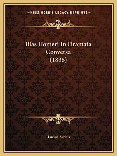 Ilias Homeri In Dramata Conversa (1838)