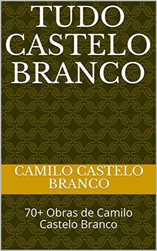 Tudo Castelo Branco: 70+ Obras de Camilo Castelo Branco