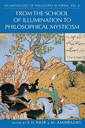 An Anthology of Philosophy in Persia, Vol. 4: From the School of Illumination to Philosophical Mysticism (English Edition)