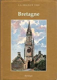 La France 1900 Bretagne Côtes-du-Nord, Finistère, Ille et Vilaine, Loire-Inférieure, Morbihan