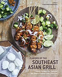 Flavors Of The Southeast Asian Grill Classic Recipes For Seafood And Meats Cooked Over Charcoal A Cookbook English Edition Ebook Punyaratabandhu Leela Amazon Fr
