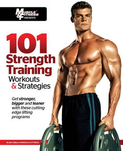Muscle and Fitness Magazine: 101 Strength Training Workouts (101 Workouts)