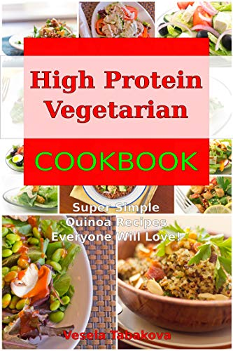 High Protein Vegetarian Cookbook: Super Simple Quinoa Recipes Everyone Will Love! (Healthy Plant Based Recipes on a Budget Book 1) (English Edition)