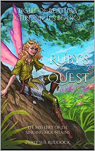 Ruby's Quest: The Mystery of the Singing Mountains (The Light of Beathra Chronicles Book 2) by [Holly Sue Ruddock]
