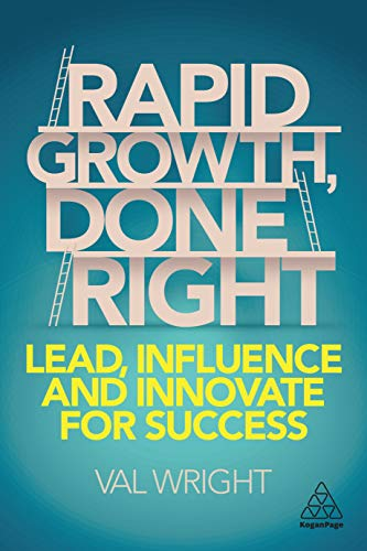 Rapid Growth, Done Right: Lead, Influence and Innovate for Success