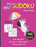 My First Sudoku Puzzle Book Volume 2; 140 Puzzles; 4x4 and 6x6 Very Easy to Hard Sudoku for kids ages 6-8: Gradually Introduce your Child to Sudoku and Grow His Logic Skills