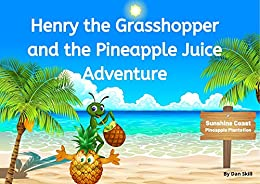 Henry the Grasshopper and the Pineapple Juice Adventure by [Dan Skill]