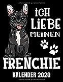 Ich Liebe Meinen Frenchie Kalender 2020: Französische Bulldogge Hunde Kalender Terminplaner Buch - Jahreskalender - Wochenkalender - Jahresplaner