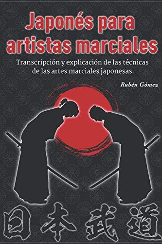 Japonés para artistas marciales: Transcripción y explicación de las técnicas de las artes marciales japonesas.