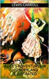 Alice's Adventures in Wonderland - Illustrated (English Edition) - Format Kindle - 9788829556373 - 0,99 €