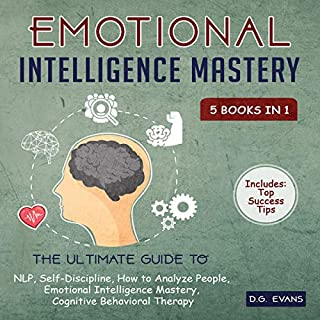 Emotional Intelligence Mastery: 5 Books in 1     The Ultimate Guide to NLP, Self-Discipline, How to Analyze People, Emotional Intelligence Mastery, Cognitive Behavioral Therapy              By:                                                                                                                                 D.G. Evans                               Narrated by:                                                                                                                                 Russell Newton                      Length: 8 hrs and 33 mins     5 ratings     Overall 4.2