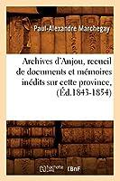 Archives d'Anjou, recueil de documents et mémoires inédits sur cette province, (Éd.1843-1854) (Histoire)