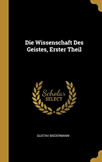 Die Wissenschaft Des Geistes, Erster Theil (German Edition)